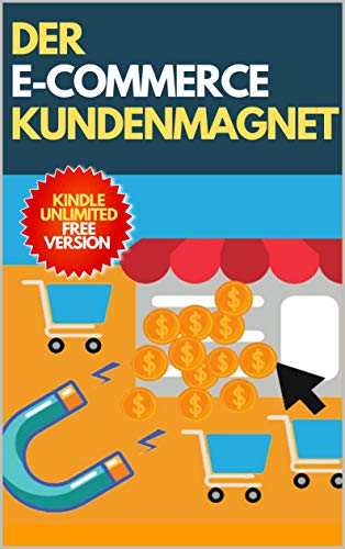 Der E-Commerce Kundenmagnet: Ein Sales-Guide zur effizienten Kundengewinnung bei Ebay, Amazon und Co. (German Edition) by [Juergen Schleiting]