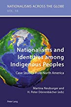 Nationalisms and Identities among Indigenous Peoples: Case Studies from North America (Nationalisms across the Globe)