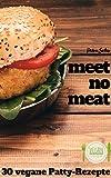 meet no meat: 30 vegane Burgerpatty-Rezepte (German Edition)