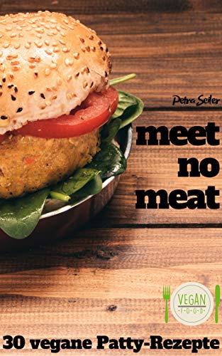 meet no meat: 30 vegane Burgerpatty-Rezepte