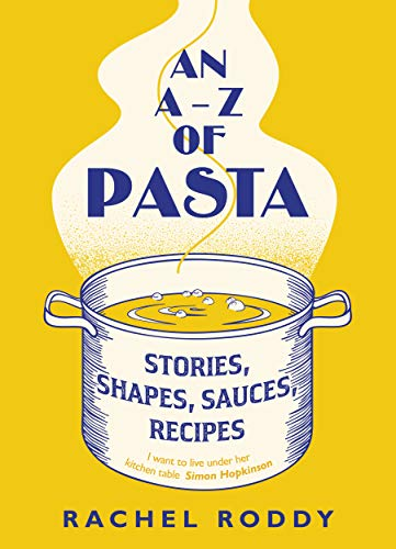An A-Z of Pasta: Stories, Shapes, Sauces, Recipes (English Edition)