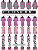 The Tunic Bible: One Pattern, Interchangeable Pieces, Ready-to-wear Results!: Includes Pattern