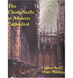 The Choir-stalls at Amiens Cathedral (Hardback) - Common
