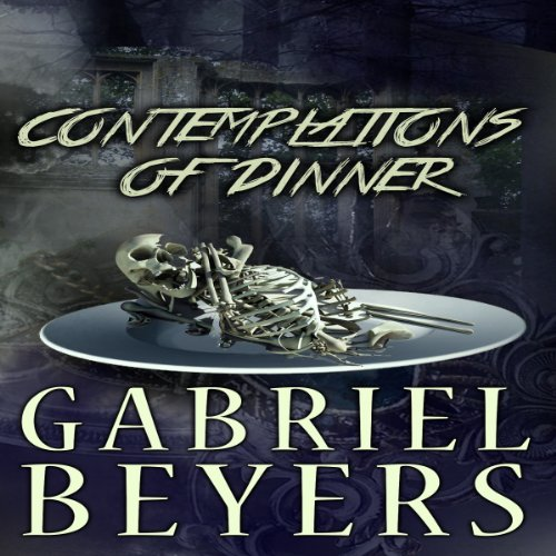 Contemplations of Dinner                   By:                                                                                                                                 Gabriel Beyers                               Narrated by:                                                                                                                                 Lillian Rathbun                      Length: 4 hrs and 30 mins     2 ratings     Overall 2.0