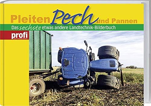 Pleiten, Pech und Pannen 6: Das sechste etwas andere Landtechnik-Bilderbuch.