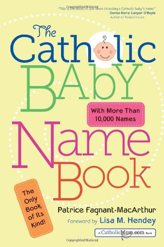 Compare Textbook Prices for The Catholic Baby Name Book  ISBN 9781594713033 by Patrice Fagnant-MacArthur,Lisa M. Hendey