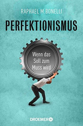 Perfektionismus: Wenn das Soll zum Muss wird