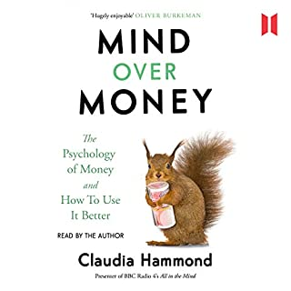 Mind over Money     The Psychology of Money and How to Use It Better              By:                                                                                                                                 Claudia Hammond                               Narrated by:                                                                                                                                 Claudia Hammond                      Length: 9 hrs and 23 mins     68 ratings     Overall 4.2
