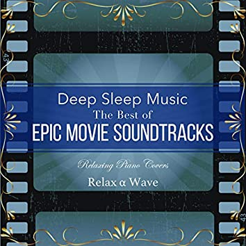 Deep Sleep Music - the Best of Epic Movie Soundtracks: Relaxing Piano Covers