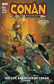 Conan The Barbarian Vol. 1: The Life And Death Of Conan Book One (Conan The Barbarian (2019-)) by [Jason Aaron, Mahmud Asrar, Esad Ribic, Mahmud A. Asrar]
