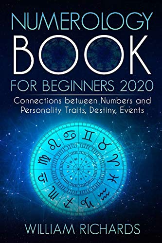 NUMEROLOGY BOOK For Beginners 2020: Connections Between Numbers and Personality Traits, Destiny, Events