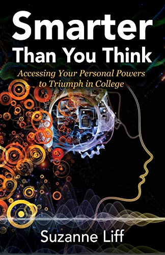Smarter Than You Think: Accessing Your Personal Powers to Triumph in College
