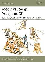 "Medieval Siege Weapons (2): ""Byzantium, the Islamic World & India AD 476-1526"" (New Vanguard)"
