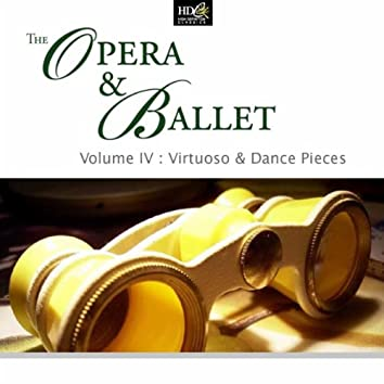 The Opera And Ballet Vol. 4: Virtuoso And Dance Pieces: Balletic Dances
