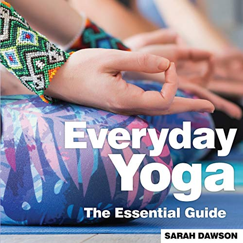 Everyday Yoga: The Essential Guide (Need 2 Know Essential Guides)