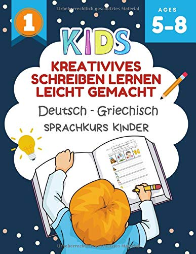 Kreativives Schreiben Lernen Leicht Gemacht Deutsch - Griechisch Sprachkurs Kinder: Ich kann einige kurze Sätze lesen und schreiben kinderbücher 5-8 jahre. Creative writing prompts for kids