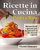 Photo Gallery ricette in cucina: 90 primi piatti facili e gustosi, per riscoprire gusti classici ed innamorarti di quelli più innovativi. pasta e riso per assaporare la vita di tutti i giorni.