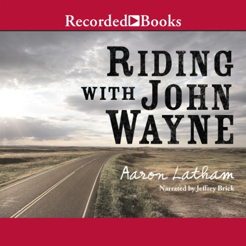 Riding With John Wayne                   By:                                                                                                                                 Aaron Latham                               Narrated by:                                                                                                                                 Jeffrey Brick                      Length: 11 hrs and 48 mins     Not rated yet     Overall 0.0