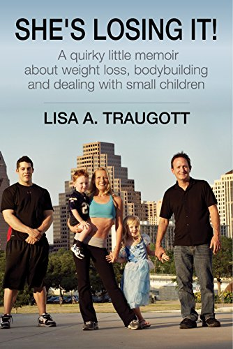 She's Losing It!: A quirky little memoir about weight loss, bodybuilding and small children (English Edition)