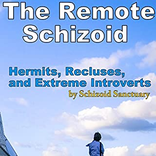 The Remote Schizoid: Hermits, Recluses, and Extreme Introverts     Schizoid Sanctuary, Book 1              By:                                                                                                                                 Schizoid Sanctuary                               Narrated by:                                                                                                                                 Heath Douglass                      Length: 21 mins     6 ratings     Overall 4.5