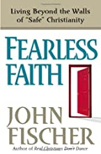 Fearless Faith: Living Beyond the Walls of Safe Christianity