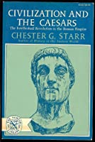 Civilization and the Caesars: The Intellectual Revolution in the Roman Empire