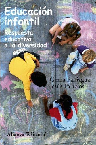 Educacion infantil / Children Education: Respuesta Educativa a La Diversidad / Educational Answer to Diversity (Alianza Ensayo) by Jesus Palacios;Gema Paniagua(2007-06-30)