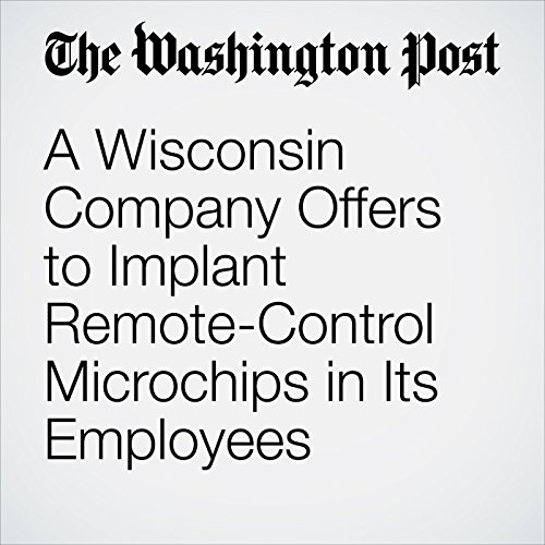 A Wisconsin Company Offers to Implant Remote-Control Microchips in Its Employees copertina