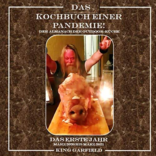 Das Kochbuch einer Pandemie!: Der Almanach der Outdoor-Küche