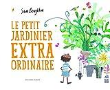 LE PETIT JARDINIER EXTRAORDINAIRE - A partir de 4 ans