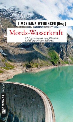 Mords-Wasserkraft: 12 Alpenkrimis von Kärnten, Salzburg bis ins Zillertal (Kriminalromane im GMEINER-Verlag)