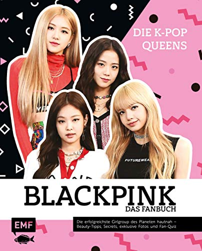 Blackpink – Die K-Pop-Queens – Das Fanbuch: Die erfolgreichste Girlgroup des Planeten hautnah – Beauty-Tipps, Secrets, exklusive Fotos und Fan-Quiz