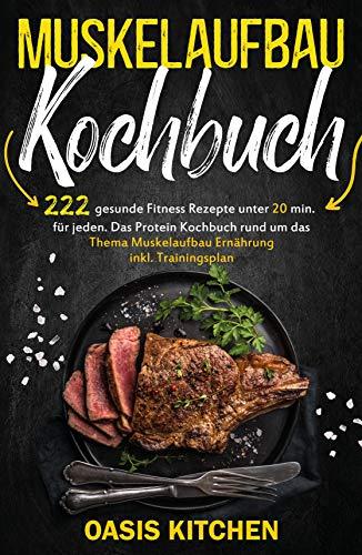 Muskelaufbau Kochbuch: 222 gesunde Fitness Rezepte unter 20 min. für jeden - Das...