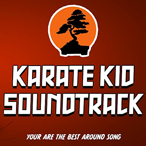 Karate Kid Soundtrack (You Are the Best Around)