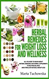 Herbal Remedies for Weight Loss and Wellness: All You Need to Know About Natural Remedies and Herbal Supplements to Restore Balance and Lose Massive Weight (5) (Alkaline Diet for Weight Loss)