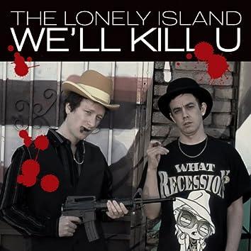 We'll Kill U