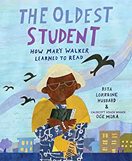 The Oldest Student: How Mary Walker Learned to Read by [Rita Lorraine Hubbard, Oge Mora]