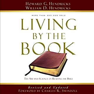 Living by the Book     The Art and Science of Reading the Bible              By:                                                                                                                                 Howard G. Hendricks,                                                                                        William D. Hendricks                               Narrated by:                                                                                                                                 Jon Gauger                      Length: 10 hrs and 46 mins     24 ratings     Overall 4.9