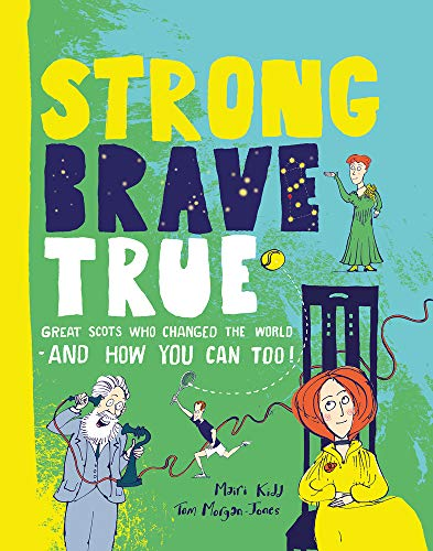 Strong Brave True: Great Scots Who Changed the World . . . And How You Can Too: How Scots Changed the World and How You Can Too!
