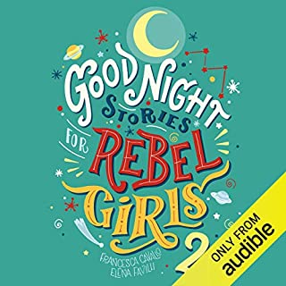 Goodnight Stories for Rebel Girls 2     100 More Stories of Extraordinary Women              By:                                                                                                                                 Francesca Cavallo,                                                                                        Elena Favilli                               Narrated by:                                                                                                                                 Alicia Keys,                                                                                        Ashley Judd,                                                                                        Danai Gurira,                   and others                 Length: 3 hrs and 47 mins     1 rating     Overall 5.0