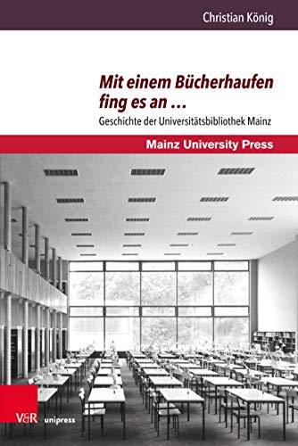 Mit einem Bücherhaufen fing es an …: Geschichte der Universitätsbibliothek Mainz