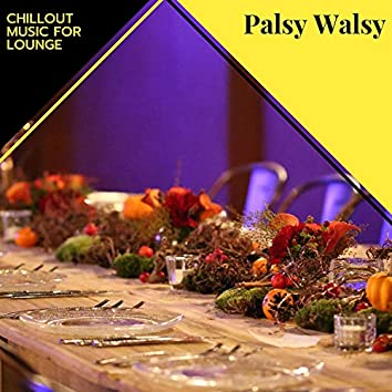 Palsy Walsy - Chillout Music For Lounge