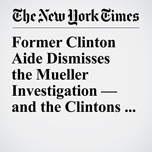Former Clinton Aide Dismisses the Mueller Investigation — and the Clintons Along With It copertina