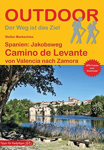Spanien: Jakobsweg Camino de Levante: von Valencia nach Zamora (Outdoor Pilgerführer)