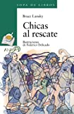 Chicas al rescate / Girls to the Rescue (Sopa De Libros / Soup Books) (Spanish Edition) by Bruce Lansky (2005-06-30)