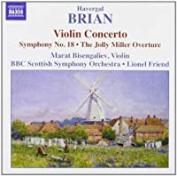 Brian: Violin Concerto / Symphony, No. 18 / The Jolly Miller Overture (2005-05-17)