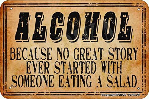 Placa decorativa de hierro con texto en inglés 'Alcohol Because No Great Story Ever Started With Someone Eating A Salad', con aspecto retro, 20,3 x 30,4 cm, para decoración de pared divertida