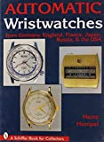 Automatic Wristwatches from Germany, England, France, Japan, Russia, & the USA (Schiffer Book for Collectors)