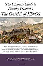 The Ultimate Guide to Dorothy Dunnett's The Game of Kings: An illustrated, encyclopedic resource of translations and historical, literary, ... in the order in which they appear in the book