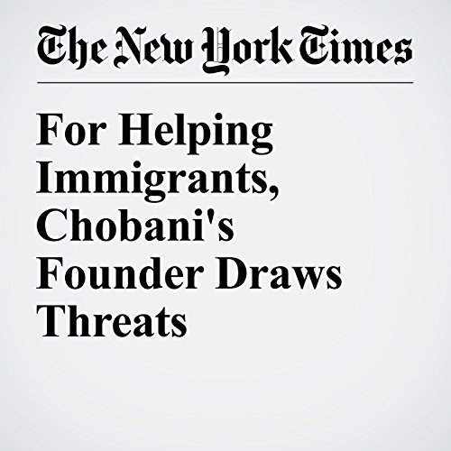 For Helping Immigrants, Chobani's Founder Draws Threats audiobook cover art